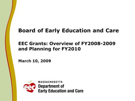 Board of Early Education and Care EEC Grants: Overview of FY2008-2009 and Planning for FY2010 March 10, 2009.