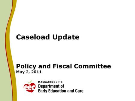 Caseload Update Policy and Fiscal Committee May 2, 2011.