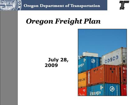 Oregon Freight Plan July 28, 2009. Linking Freight Improvements to Economic Growth Travel Time Freight Transportation Improvements Productivity Competitiveness.