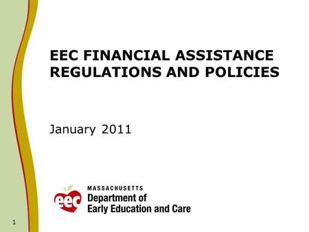 1 EEC FINANCIAL ASSISTANCE REGULATIONS AND POLICIES January 2011.