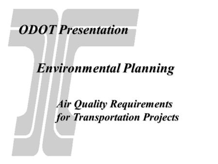 ODOT Presentation Air Quality Requirements for Transportation Projects Environmental Planning.