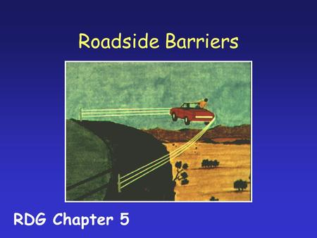 Roadside Barriers RDG Chapter 5. Barrier Types Roadside Barriers Median Barriers Bridge Railings.