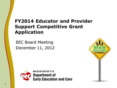 1 FY2014 Educator and Provider Support Competitive Grant Application EEC Board Meeting December 11, 2012.