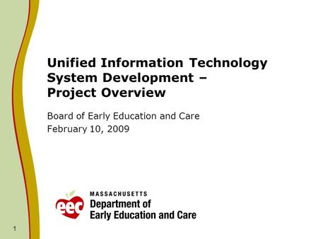 1 Unified Information Technology System Development – Project Overview Board of Early Education and Care February 10, 2009.