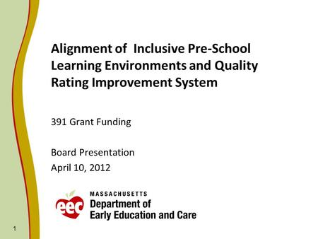 1 Alignment of Inclusive Pre-School Learning Environments and Quality Rating Improvement System 391 Grant Funding Board Presentation April 10, 2012.