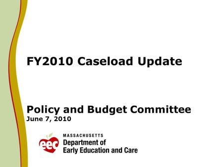 FY2010 Caseload Update Policy and Budget Committee June 7, 2010.
