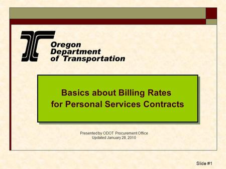 Slide #1 Basics about Billing Rates for Personal Services Contracts Basics about Billing Rates for Personal Services Contracts Presented by ODOT Procurement.