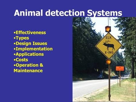 Animal detection Systems Effectiveness Types Design Issues Implementation Applications Costs Operation & Maintenance.
