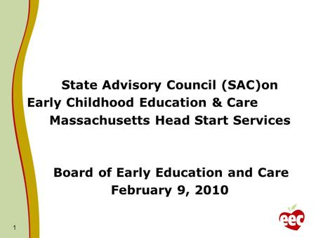 State Advisory Council (SAC)on Early Childhood Education & Care Massachusetts Head Start Services Board of Early Education and Care February 9, 2010 1.