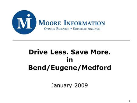 1 Drive Less. Save More. in Bend/Eugene/Medford January 2009.