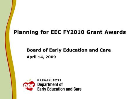 Planning for EEC FY2010 Grant Awards Board of Early Education and Care April 14, 2009.