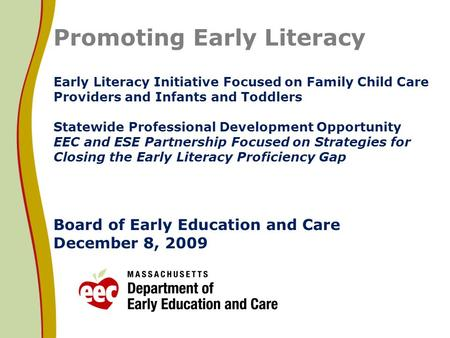 Promoting Early Literacy Early Literacy Initiative Focused on Family Child Care Providers and Infants and Toddlers Statewide Professional Development Opportunity.