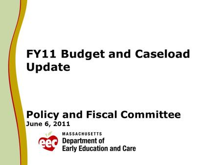 FY11 Budget and Caseload Update Policy and Fiscal Committee June 6, 2011.