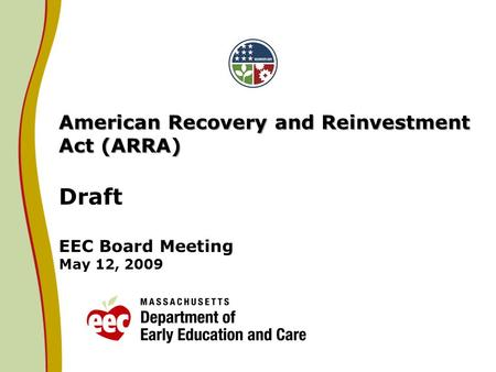 American Recovery and Reinvestment Act (ARRA) American Recovery and Reinvestment Act (ARRA) Draft EEC Board Meeting May 12, 2009.