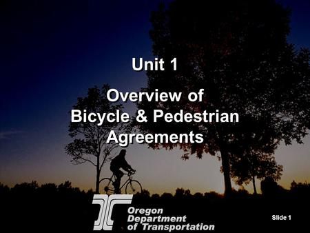 Slide 1 Unit 1 Overview of Bicycle & Pedestrian Agreements Unit 1 Overview of Bicycle & Pedestrian Agreements.