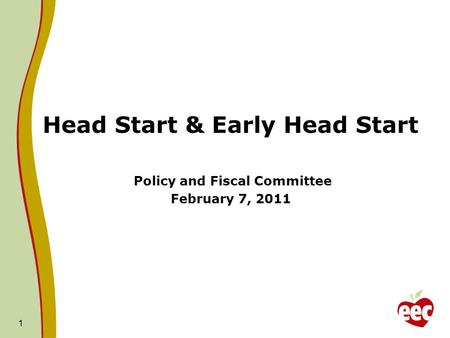 Head Start & Early Head Start Policy and Fiscal Committee February 7, 2011 1.