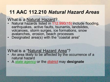 11 AAC 112.210 Natural Hazard Areas What is a Natural Hazard? Natural hazards listed in 112.990(15) include flooding, earthquakes, active faults, tsunamis,