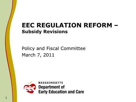 1 EEC REGULATION REFORM – Subsidy Revisions Policy and Fiscal Committee March 7, 2011.