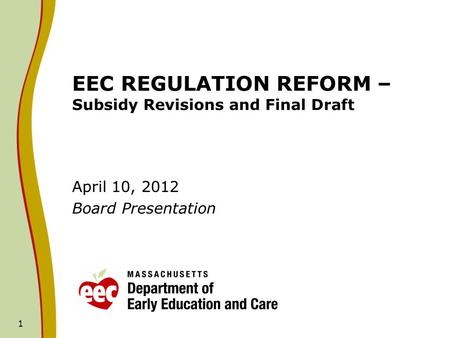 1 EEC REGULATION REFORM – Subsidy Revisions and Final Draft April 10, 2012 Board Presentation.