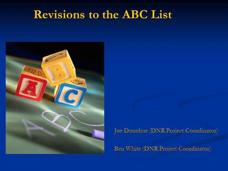 Revisions to the ABC List Joe Donohue (DNR Project Coordinator) Ben White (DNR Project Coordinator)