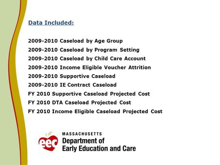 Data Included: 2009-2010 Caseload by Age Group 2009-2010 Caseload by Program Setting 2009-2010 Caseload by Child Care Account 2009-2010 Income Eligible.