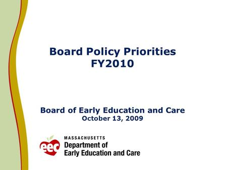 Board Policy Priorities FY2010 Board of Early Education and Care October 13, 2009.