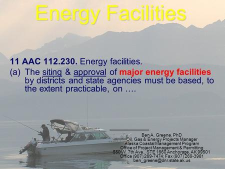 Energy Facilities 11 AAC 112.230. Energy facilities. (a)The siting & approval of major energy facilities by districts and state agencies must be based,