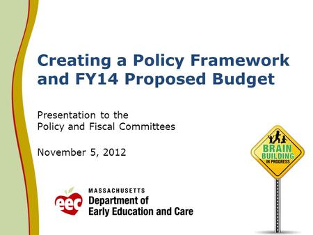 Creating a Policy Framework and FY14 Proposed Budget Presentation to the Policy and Fiscal Committees November 5, 2012.