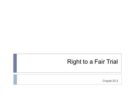 Right to a Fair Trial Chapter 20.3. The 6 th Amendment states: In all criminal prosecutions, the accused shall enjoy the right to a speedy and public.