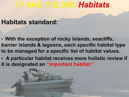 11 AAC 112.300. Habitats. Habitats standard: With the exception of rocky islands, seacliffs, barrier islands & lagoons, each specific habitat type to be.
