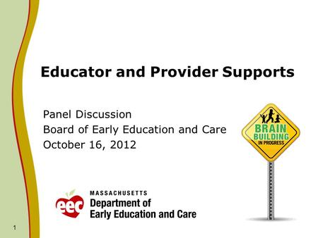 1 Educator and Provider Supports Panel Discussion Board of Early Education and Care October 16, 2012.