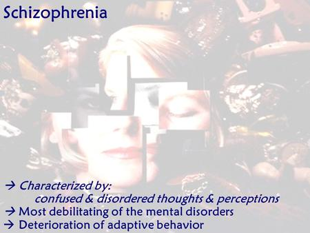 schizophrenia as one of the most interesting psychological disorders Schizophrenia affects about one percent of the human population, and can be genetic - bio psychological disorders introduction if one parent has it then their.
