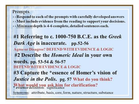 #1 Referring to c. 1000-750 B.C.E. as the Greek Dark Age is inaccurate. pp.52-56 Agree or Disagree? DEFEND WITH EVIDENCE & LOGIC #2 Describe the Homeric.