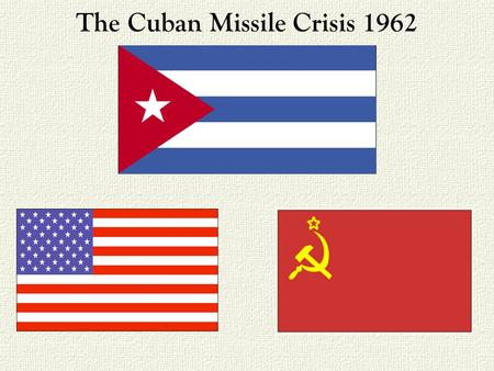 The Cuban Missile Crisis 1962. Location Trinity and Beyond Chronology of First Five Nations With Nuclear Weapons 1945 July 16 U.S. U.S. explodes the.