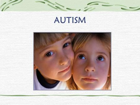 AUTISM. Overview What is Autism? Is there more than one type of Autism? What causes Autism? How is Autism diagnosed? What are the characteristics of Autism?