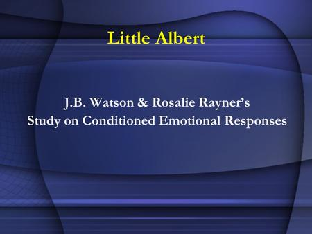Little Albert J.B. Watson & Rosalie Rayners Study on Conditioned Emotional Responses.