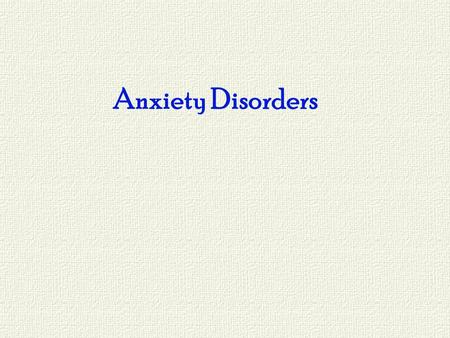 Anxiety Disorders. Characterized by generalized apprehension, worry, and a variety of physical symptoms Generalized Anxiety Disorder Phobias Panic Disorder.