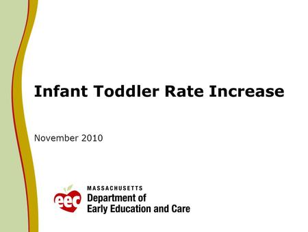 Infant Toddler Rate Increase November 2010. Infant Toddler Rate Analysis Based on the analysis of rates for educators in infant and toddler programs,