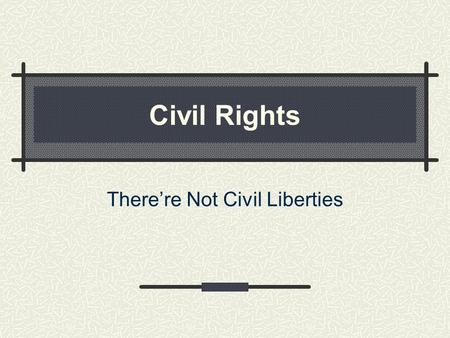 Civil Rights Therere Not Civil Liberties. The Difference Positive right-government takes action to halt discrimination- any unreasonable or unjust criterion.