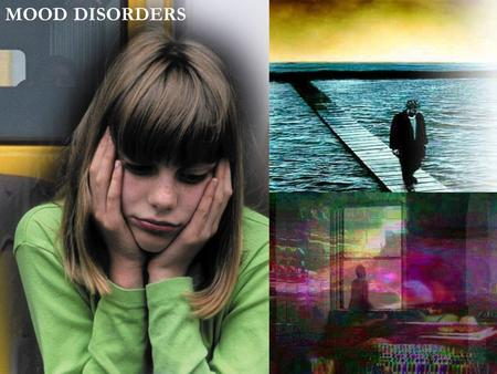 MOOD DISORDERS. Mood Disorders Mental disorders characterized by disturbances of mood that are intense and persistent enough to be maladaptive Normal.