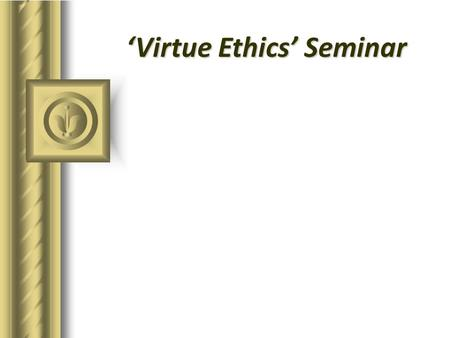Virtue Ethics Seminar. SCORING: Critical Review Critical Review component 18-20 pts. A Active Oral participation with specificity, references and evidence.