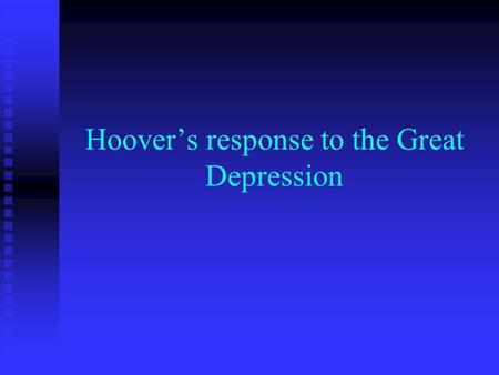 Hoovers response to the Great Depression. Realizing that peoples faith in the plummeting economy might hinder the chances of recovery, Hoover claimed.