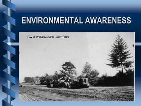 ENVIRONMENTAL AWARENESS ODOTS ENVIRONMENTAL REALITY.
