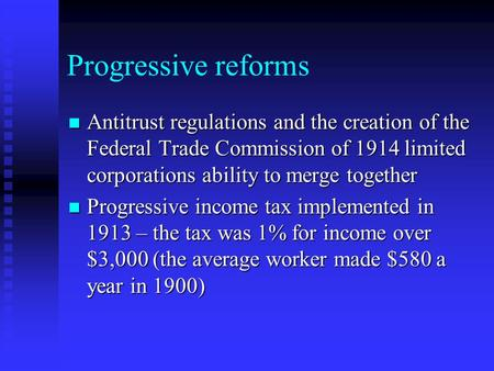 Progressive reforms Antitrust regulations and the creation of the Federal Trade Commission of 1914 limited corporations ability to merge together Antitrust.