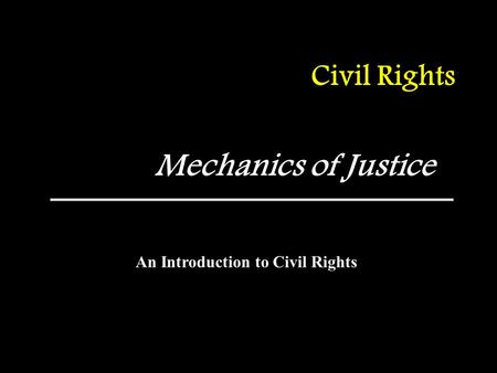 Civil Rights Mechanics of Justice An Introduction to Civil Rights.