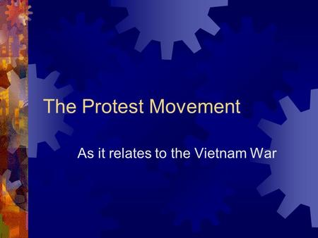 The Protest Movement As it relates to the Vietnam War.