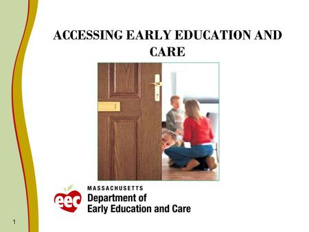 1 ACCESSING EARLY <strong>EDUCATION</strong> AND CARE. Access: Who gets in? To what? For how long? To what end? 2.