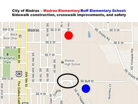 City of Madras – Madras Elementary/Buff Elementary School: Sidewalk construction, crosswalk improvements, and safety.