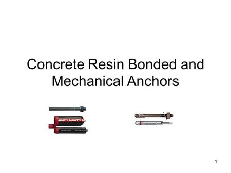 1 Concrete Resin Bonded and Mechanical Anchors. 2 Purpose: Develop a design procedure for resin bonded and mechanical anchors to be used in the ODOT BDDM.