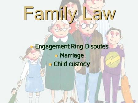 Family Law Engagement Ring Disputes Engagement Ring Disputes Marriage Marriage Child custody Child custody.